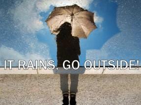 Keep Exploring Even If It Rains Go Outside